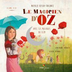 Le magicien d'Oz chez Didier Jeunesse Raconté par Natalie Dessay Texte de Jean-Pierre Kerloc'h Illustrations d'Olivier Desvaux