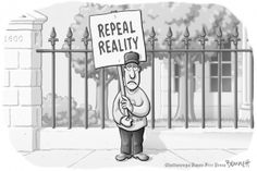 Repeal reality, wish we could... at the very least be able to change it from hate and greed to love and compassion.