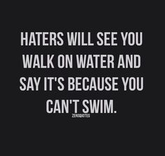 Haters ....