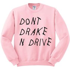 Dont Drake And Drive Crewneck Sweater, Drake Sweater, Tumblr Shirt,... (£14) ❤ liked on Polyvore featuring tops, sweaters, crew neck shirt, crew neck sweaters, crewneck sweaters, fleece shirt and unisex shirts