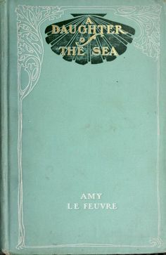A daughter of the sea Oooooh art nouveau! Book Cover Art, Book Cover Design, Book Design, Cover Books, Old Books, Antique Books, Books To Read, Vintage Book Covers, Vintage Books
