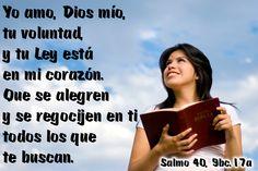 Yo amo, Dios mío, tu voluntad, y tu Ley está en mi corazón. Que se alegren y se regocijen en ti todos los que te buscan. (Salmo 40, 9bc.17a)