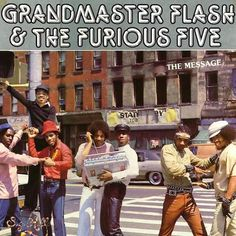 Grandmaster Flash & the Furious Five – The Message; 1982.