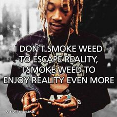 Get high and enjoy reality.