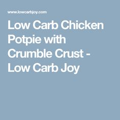 Low Carb Chicken Potpie with Crumble Crust - Low Carb Joy