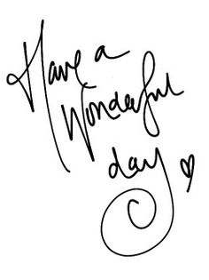 Have a wonderful day! I love this handwritting style!