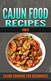 Free Kindle Book -   Cajun Recipes: 101 (for beginners) - Cajun Cookbook and Food (Cajun Cookbooks - Cajun Cooking - Cajun Food - Cajun meals - Cajun Dishes - Cajun specialties)