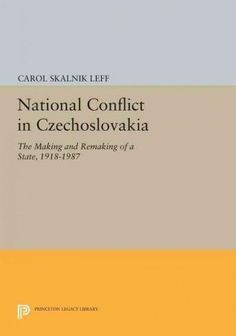 National Conflict in Czechoslovakia: The Making and Remaking of a State, 1918-1987