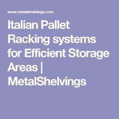 Italian Pallet Racking systems for Efficient Storage Areas | MetalShelvings