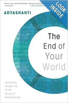 The End of Your World: Uncensored Straight Talk on the Nature of Enlightenment: Adyashanti: 9781591797791: Amazon.com: Books