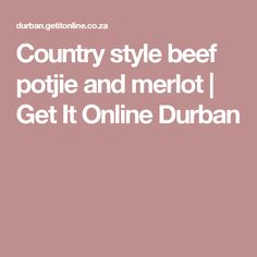 Country style beef potjie and merlot | Get It Online Durban
