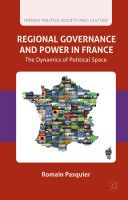 Regional governance and power in France : the dynamics of political space / Romain Pasquier.    Palgrave Macmillan, 2015