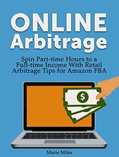 Online Arbitrage: Spin Part-time Hours to a Full-time Income With Retail Arbitrage Tips for Amazon FBA (online arbitrage, retail arbitrage, make money from home) by Marie Miles http://www.amazon.com/dp/B01C4MEGVK/ref=cm_sw_r_pi_dp_WCC4wb04DJXF7
