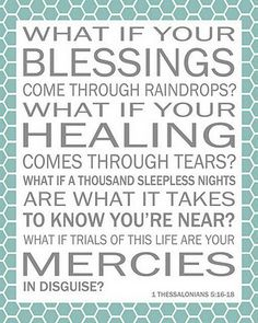 "from Laura Story's song ""Blessings""  Can't listen to this song without crying!"