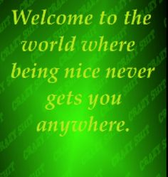 Being nice doesn't seem to pay as much as being mean!!