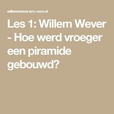 Les 1: Willem Wever - Hoe werd vroeger een piramide gebouwd?