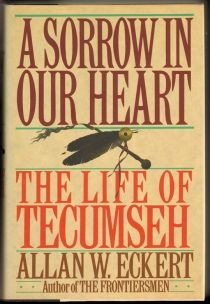 A Sorrow in Our Heart: The Life of Tecumseh by Allan W. Eckert