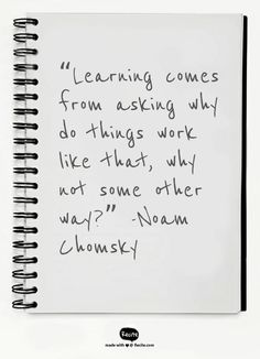 """Learning comes from asking why do things work like that, why not some other way?""  -Noam Chomsky - Quote From Recite.com #RECITE #QUOTE"