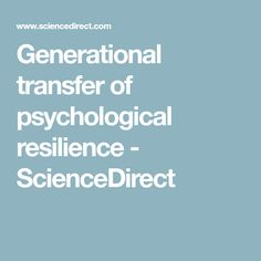 Generational transfer of psychological resilience - ScienceDirect