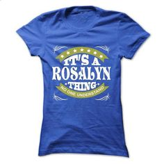 Its a ROSALYN Thing No One Understand - T Shirt, Hoodie - #green shirt #boyfriend sweatshirt. I WANT THIS => https://www.sunfrog.com/Names/Its-a-ROSALYN-Thing-No-One-Understand--T-Shirt-Hoodie-Hoodies-YearName-Birthday-Ladies.html?68278