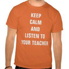 Keep calm and listen to your Teacher Tees