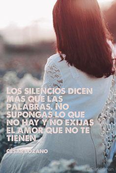 20160704 Los silencios dicen más que las palabras. No supongas lo que no hay y no exijas el amor que no te tienen - César Lozano @Candidman pinterest