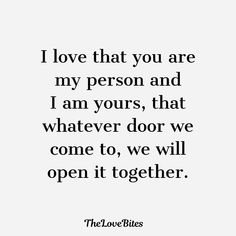 boyfriend tattoos I love that you are my person and i am yours, that whatever door we come to, we will open it together Love My Husband Quotes, Soulmate Love Quotes, Love Quotes For Boyfriend, Love Quotes For Him, True Quotes, Words Quotes, Sayings, You Are My Person, Just For You