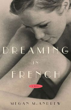 "Cover image: Marc Atkins / panoptika.net Design: Anthony Kulig ""Dreaming in French"" by Megan McAndrew Publisher: Scribner."