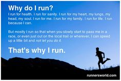 Why do I run? I run for health, for sanity. But really ...