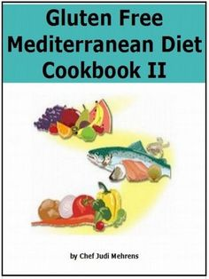 Gluten Free Mediterranean Diet Cookbook II: 50 More Delicious And Healthy Recipes (Gluten Free Cooking) gluten-free-things-i-love-sorta