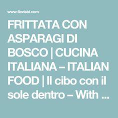 FRITTATA CON ASPARAGI DI BOSCO | CUCINA ITALIANA – ITALIAN FOOD | Il cibo con il sole dentro – With the sun inside!