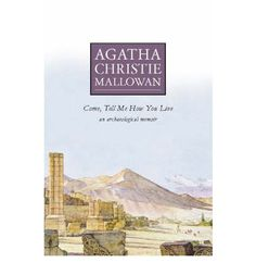 Agatha Christie's memoirs about her travels to Syria and Iraq in the 1930s with her archaeologist husband Max Mallowan