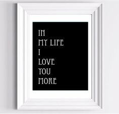 In My Life I Love You More - From The Beatles My life - Art Print  - 11 x 14 in. or 12 x 18 in. via Etsy
