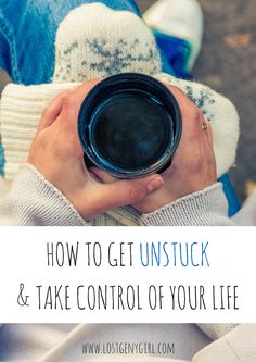 How To Get Unstuck & Take Control Of Your Life