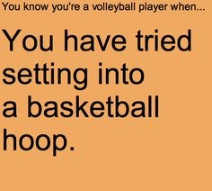 You know you're a volleyball player when.you have tried setting into a basketball hoop. Well definitely me because I play both volleyball AND basketball Volleyball Jokes, Volleyball Problems, Volleyball Motivation, Volleyball Workouts, Volleyball Gifts, Volleyball Room, Volleyball Setter, Volleyball Outfits, Coaching Volleyball