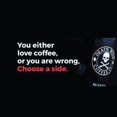 Choose a side. (at Death Wish Coffee Company) Coffee Talk, Coffee Is Life, I Love Coffee, Black Coffee, Hot Coffee, Coffee Drinks, Coffee Cups, Coffee Girl, Coffee Lovers