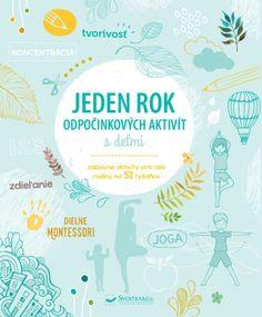 Jeden rok  odpočinkových aktivít s deťmi Guide Des Parents, Emma Book, Creative Activities, Yoga, My Children, Workshop, Parenting, Books, 52 Weeks