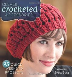 Weekend Crochet Projects: Quick & Easy Patterns - Clever Crocheted Accessories: 25 Quick Weekend Projects - FIND OUT HOW TO GET THESE PATTERNS FOR FREE!