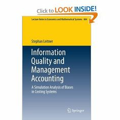Information Quality and Management Accounting: A Simulation Analysis of Biases in Costing Systems (Lecture Notes in Economics and Mathematical Systems) by Stephan Leitner. $63.99. Publication: January 24, 2013. Edition - 2012. Publisher: Springer; 2012 edition (January 24, 2013)