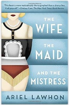 THE WIFE THE MAID AND THE MISTRESS BY ARIEL LAWHON