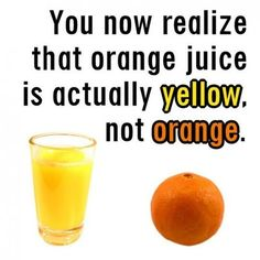 Don't make me tell you the various reasons why the color of orange juice can still EASILY be classified as orange. Not true orange, but of orange persuasion no less. True Facts, Funny Facts, Weird Facts, Funny Quotes, Random Facts, Random Things, 1000 Lifehacks, You Just Realized, Lolsotrue