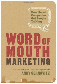 """Word of Mouth Marketing: How Smart Companies Get People Talking"" by Andy Sernovitz"