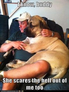 mans best friend, women are scary