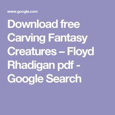 Download free Carving Fantasy Creatures – Floyd Rhadigan pdf - Google Search Woodworking Magazines, Fantasy Creatures, Carving, Pdf, Google Search, Free, Wood Carvings, Sculptures, Printmaking