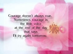 #TOTD: Courage doesn't always roar. Sometimes its the little voice at end of day that says I'll try again tomorrow. pic.twitter.com/Wdh5dQ2IEy