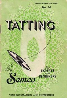 Free shuttle Tatting Instructions for beginners | Free tatting booklet: Tatting for Experts and Beginners by Semco.