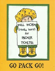 Will work really hard for Packer Tickets.  Go Pack Go!