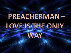 Preacherman - Love Is The Only Way
