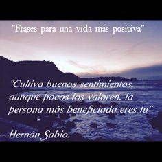 """""""Cultiva buenos sentimientos, aunque pocos los valoren, la persona más beneficiada eres tu"""" #frases #frasespositivas"""