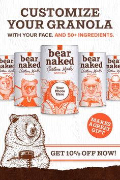Customize your granola with Bear Naked Custom!  This granola is totally customizable, down to the canister. Add a photo of you or a friend, and dress it up with the accessories of your choice (a mustache or a monocle, perhaps). Fill the canister with your very own custom granola blend, picking from over 50 chef-inspired ingredients. Get 10% off now!